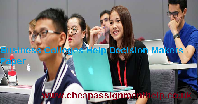 Business Colleges Help Decision Makers Paper