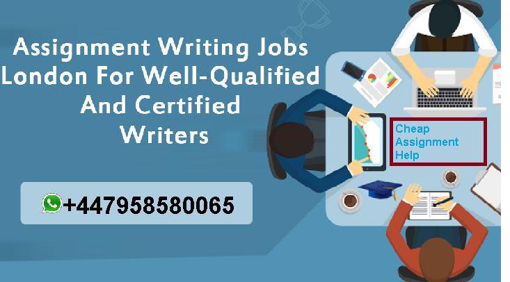 Assignment Writing Jobs London For Well-Qualified And Certified Writers
